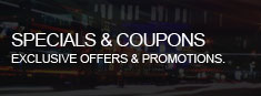 Specials & Coupons - Exclusive on-line offers and promotions.